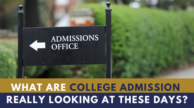 What are College Admissions really looking at these days?